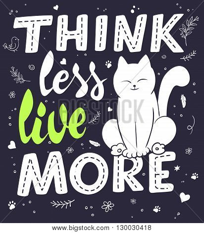 vector hand lettering quote - think less, live more - with cat and decorative elements - heart shapes, swirls and brunches. Design element for poster, postcard, t-shirt, notebook or mug.