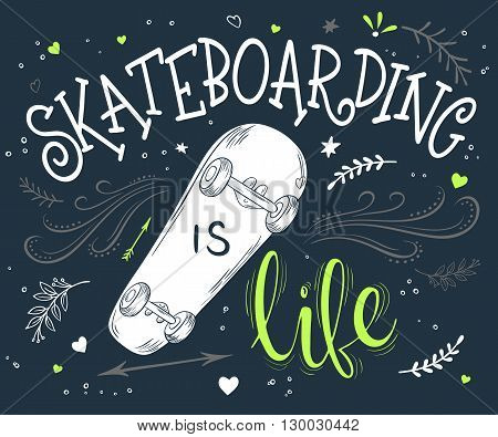vector hand drawing lettering phrase - skateboarding is life - with skateboard and decorative elements - arrow, swirl, curl and brunches