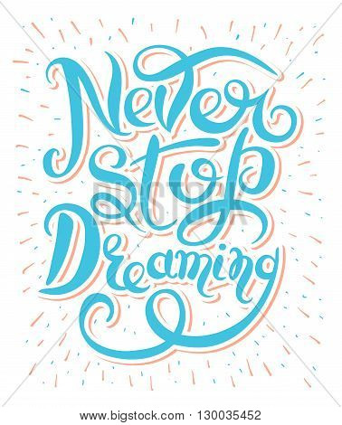 Never stop dreaming Inspirational text motivational poster on white background, hand lettering positive quote, vector illustration