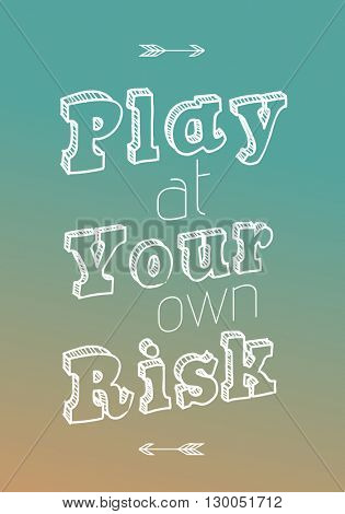 'PLAY AT YOUR OWN RISK