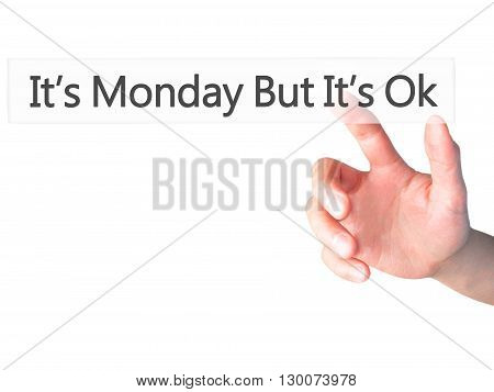 It's Monday But Its Ok  - Hand Pressing A Button On Blurred Background Concept On Visual Screen.