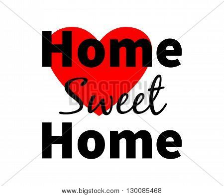 Home sweet home. Red heart. Design for web print etc. Isolated. White background