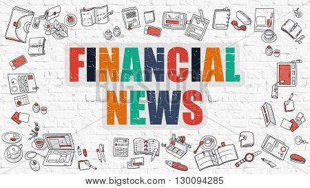 Financial News Concept. Financial News Drawn on White Wall. Financial News in Multicolor. Doodle Design. Modern Style Illustration. Business Concept. Line Style Illustration. White Brick Wall.