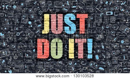 Just Do it - Multicolor Concept on Dark Brick Wall Background with Doodle Icons Around. Modern Illustration with Elements of Doodle Style. Just Do it on Dark Wall.