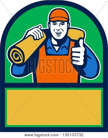 Illustration of a male carpet layer smiling with thumbs up and carrying roll of mat carpet on shoulder viewed from front set inside half circle done in retro style.
