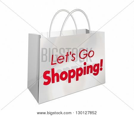 Lets Go Shopping Bag Store Buy Sale Words 3d Illustration