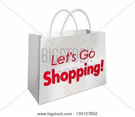 Lets Go Shopping Bag Store Buy Sale Words 3d Illustration
