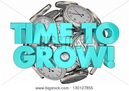 Time to Grow Clocks Expand Improve Increase Words 3d Illustration