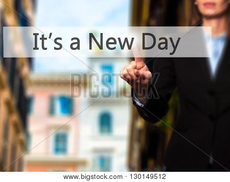 It's A New Day - Businesswoman Hand Pressing Button On Touch Screen Interface.