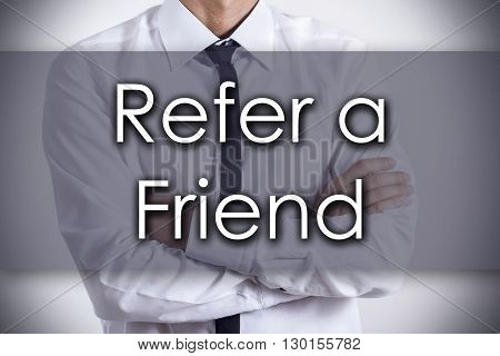 Refer A Friend - Young Businessman With Text - Business Concept
