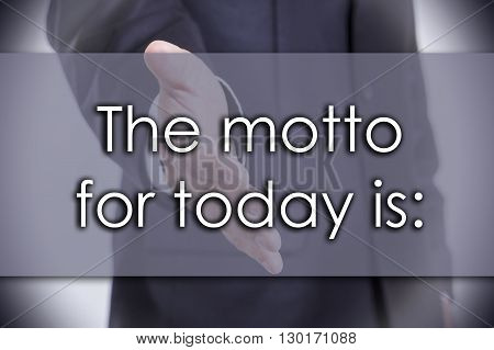 The Motto For Today Is - Business Concept With Text