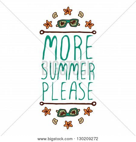 Hand-sketched summer element with sunglasses, shell and starfish on white background. Text - More summer please