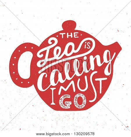Vector card with hand drawn unique typography design element for greeting cards prints and posters. The tea is calling I must go in teapot on vintage background. Handwritten lettering.