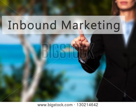 Inbound Marketing - Businesswoman Hand Pressing Button On Touch Screen Interface.