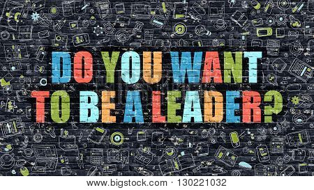 Do You Want to Be a Leader Concept. Do You Want to Be a Leader Drawn on Dark Wall. Do You Want to Be a Leader in Multicolor. Do You Want to Be a Leader Concept in Modern Doodle Style.