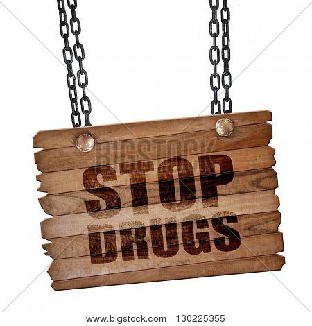 stop drugs, 3D rendering, wooden board on a grunge chain