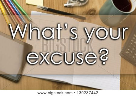 What's Your Excuse? - Business Concept With Text