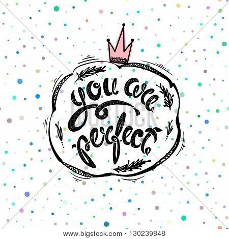 You are perfect. Hand drawn letters EPS10
