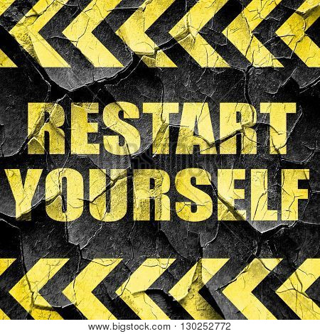 restart yourself, black and yellow rough hazard stripes