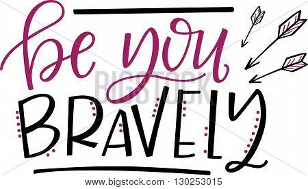 'Be you, bravely' hand lettered phrase with arrows