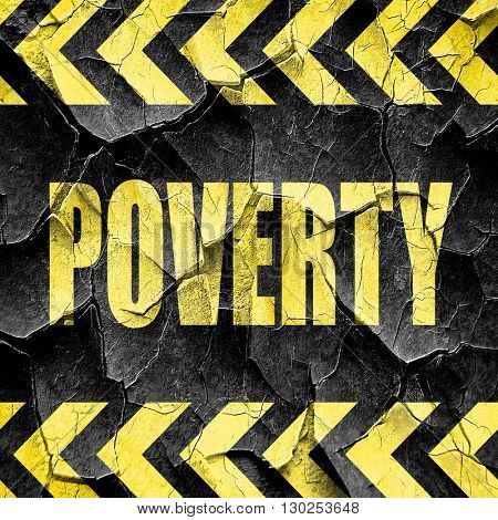 Poverty sign background, black and yellow rough hazard stripes