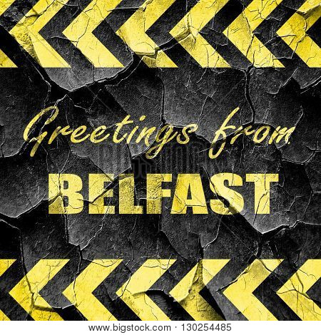 Greetings from belfast, black and yellow rough hazard stripes