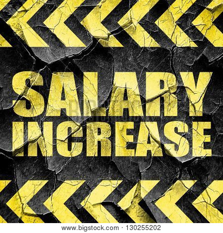 salary increase, black and yellow rough hazard stripes