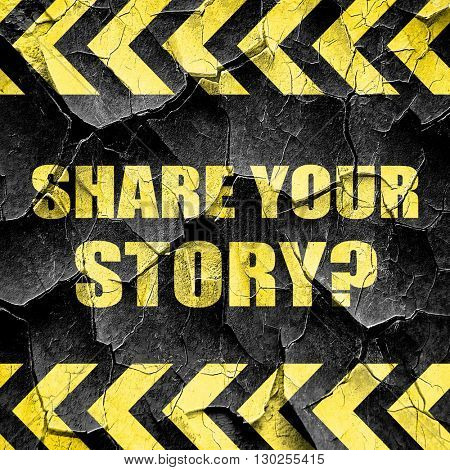 share your story, black and yellow rough hazard stripes