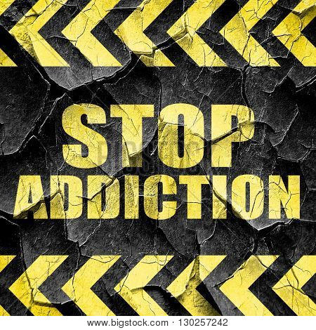 stop addiction, black and yellow rough hazard stripes