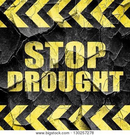 stop drought, black and yellow rough hazard stripes