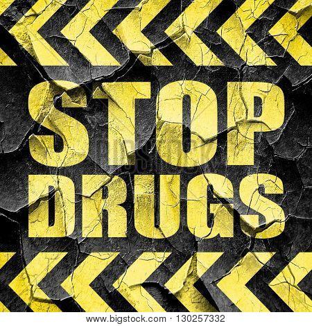 stop drugs, black and yellow rough hazard stripes