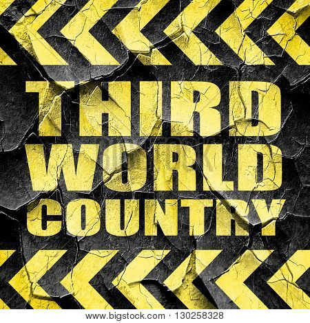 third world country, black and yellow rough hazard stripes