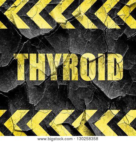 thyroid, black and yellow rough hazard stripes