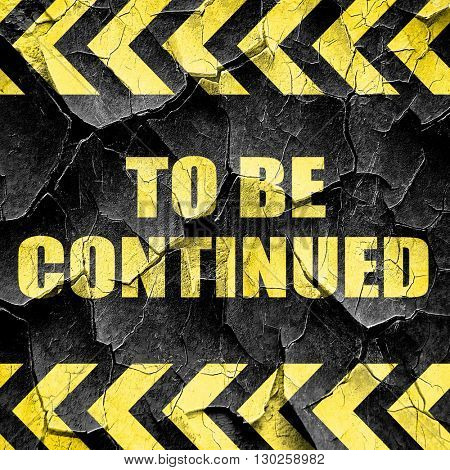 to be continued, black and yellow rough hazard stripes