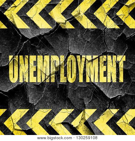 unemployment, black and yellow rough hazard stripes
