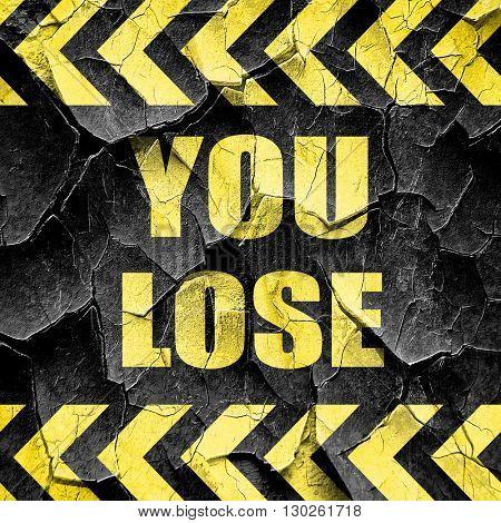 you lose, black and yellow rough hazard stripes