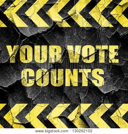 your vote counts, black and yellow rough hazard stripes