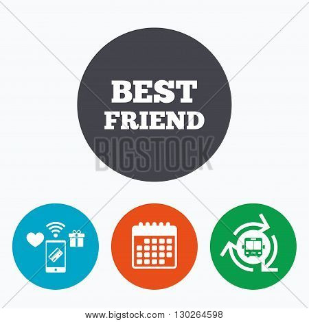 Best friend sign icon. Award symbol. Mobile payments, calendar and wifi icons. Bus shuttle.