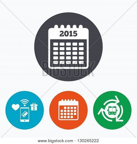 Calendar sign icon. Date or event reminder symbol. 2015 year. Mobile payments, calendar and wifi icons. Bus shuttle.