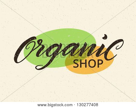 Organic shop label. Logo template for healthy food stores and markets. Hand drawn lettering against recycled paper background. Texture can be easily removed. Eps 10 vector.