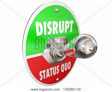 Disrupt Status Quo Toggle Switch Turn On Change Words 3d Illustration