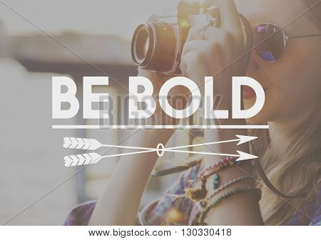 Be Bold Courageousness Bravery Challenge Dare Concept