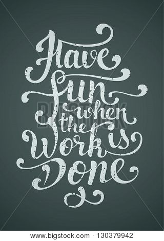 Have fun when the work is done. Dynamic inspirational vector hand drawn lettering image.