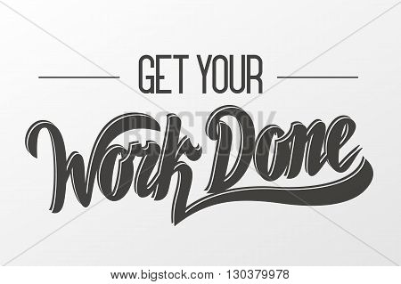 Get your work done. Vector hand lettering.
