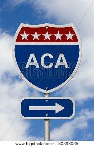 Way to get the Affordable Care Act Road Sign Red White and Blue American Highway Sign with words ACA with sky background, 3D Illustration
