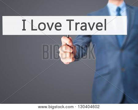 I Love Travel - Businessman Hand Holding Sign