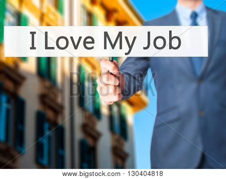 I Love My Job - Businessman Hand Holding Sign