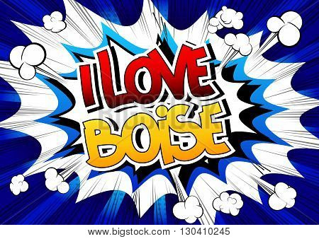 I love Boise - Comic book style word on comic book abstract background.