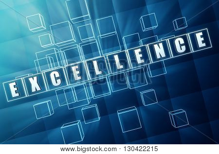 excellence - text in blue glass cubes with white letters 3D illustration business productive quality concept word