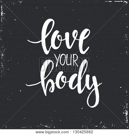 Love your Body. Hand drawn typography poster. T shirt hand lettered calligraphic design. Inspirational vector typography.